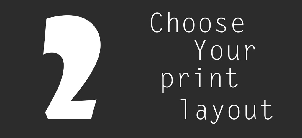 Choose your print layout